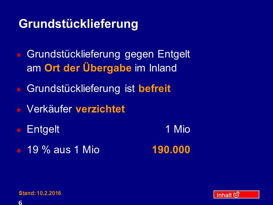 Inhalt Stand: 10.2.2016 7 Abzugsverfahren Pflichtige Grundstückslieferung an Unternehmer Max schuldet Umsatzsteuer mit Vorsteuerabzug