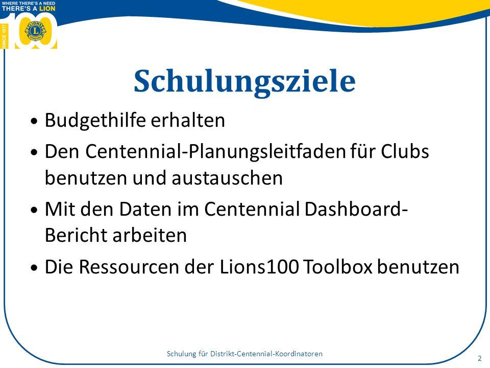 Schulungsziele Budgethilfe erhalten Den Centennial-Planungsleitfaden für Clubs benutzen und austauschen Mit den Daten im Centennial Dashboard- Bericht arbeiten Die Ressourcen der Lions100 Toolbox benutzen Schulung für Distrikt-Centennial-Koordinatoren 2