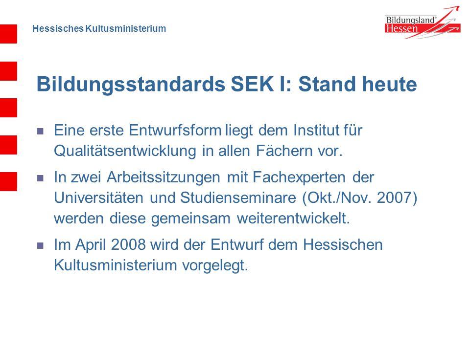 Hessisches Kultusministerium Bildungsstandards SEK I: Stand heute Eine erste Entwurfsform liegt dem Institut für Qualitätsentwicklung in allen Fächern vor.