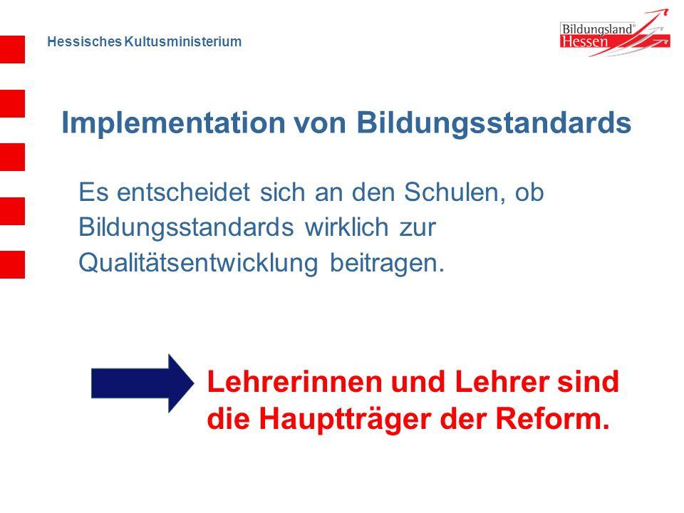 Hessisches Kultusministerium Implementation von Bildungsstandards Es entscheidet sich an den Schulen, ob Bildungsstandards wirklich zur Qualitätsentwi