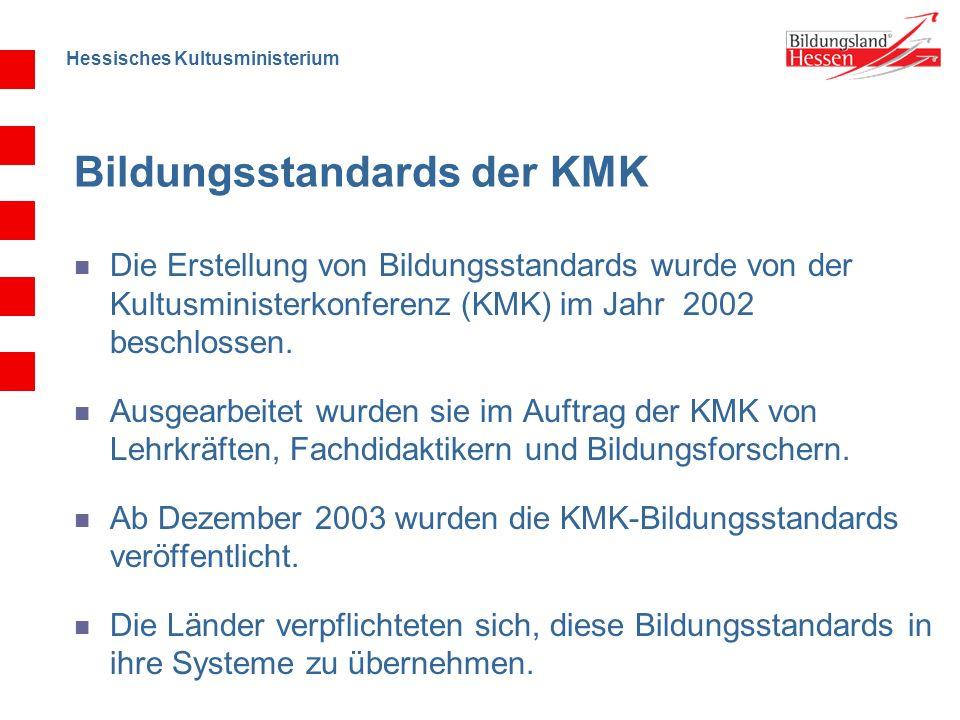 Hessisches Kultusministerium Bildungsstandards der KMK Die Erstellung von Bildungsstandards wurde von der Kultusministerkonferenz (KMK) im Jahr 2002 beschlossen.