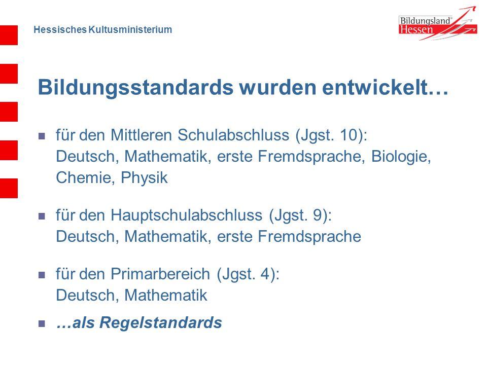 Hessisches Kultusministerium Bildungsstandards wurden entwickelt… für den Mittleren Schulabschluss (Jgst. 10): Deutsch, Mathematik, erste Fremdsprache