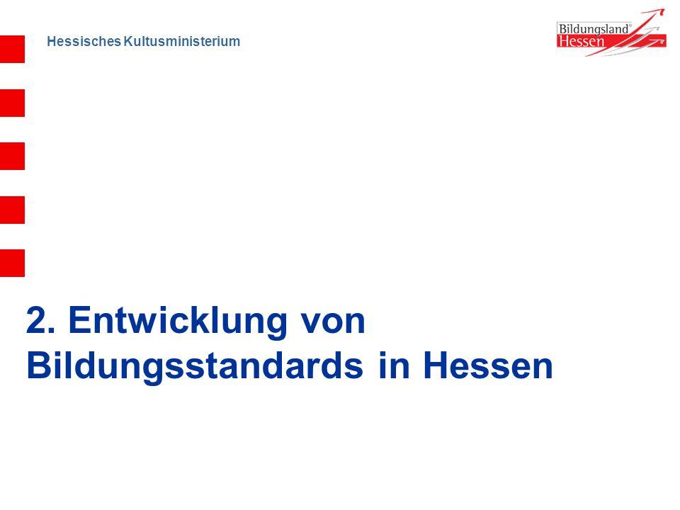 Hessisches Kultusministerium 2. Entwicklung von Bildungsstandards in Hessen