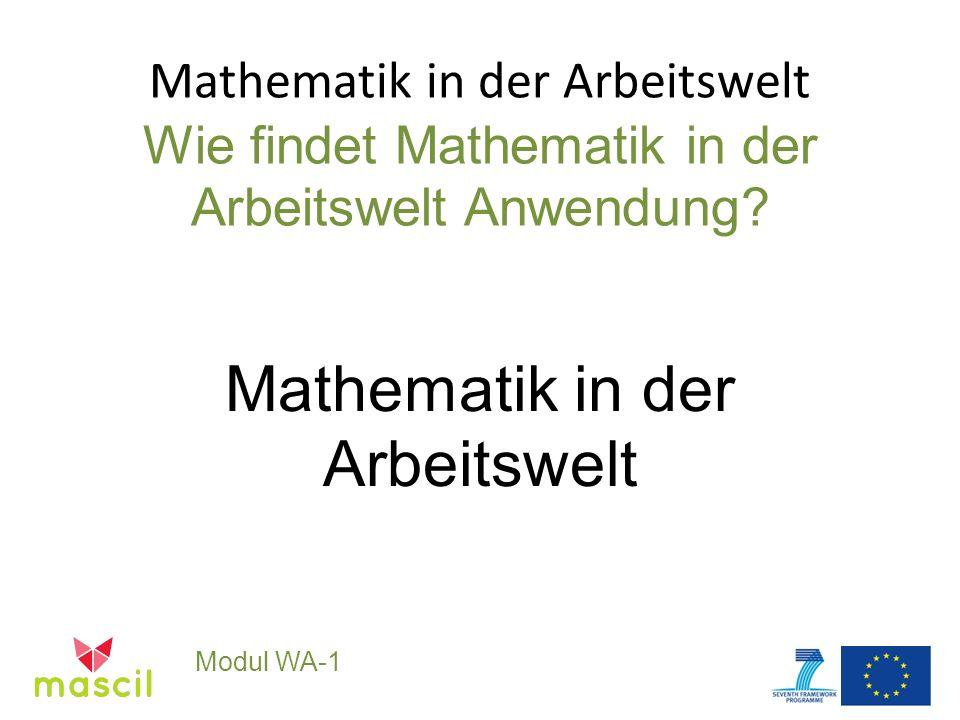 Mathematik in der Arbeitswelt Wie findet Mathematik in der Arbeitswelt Anwendung.