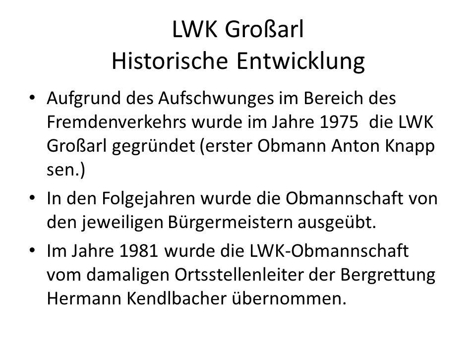 LWK Großarl Historische Entwicklung Aufgrund des Aufschwunges im Bereich des Fremdenverkehrs wurde im Jahre 1975 die LWK Großarl gegründet (erster Obmann Anton Knapp sen.) In den Folgejahren wurde die Obmannschaft von den jeweiligen Bürgermeistern ausgeübt.