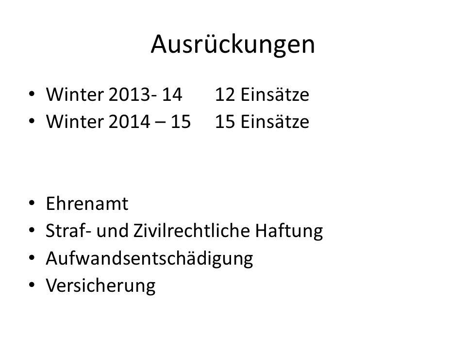 Ausrückungen Winter 2013- 14 12 Einsätze Winter 2014 – 1515 Einsätze Ehrenamt Straf- und Zivilrechtliche Haftung Aufwandsentschädigung Versicherung