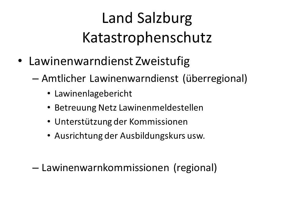 Land Salzburg Katastrophenschutz Lawinenwarndienst Zweistufig – Amtlicher Lawinenwarndienst (überregional) Lawinenlagebericht Betreuung Netz Lawinenmeldestellen Unterstützung der Kommissionen Ausrichtung der Ausbildungskurs usw.