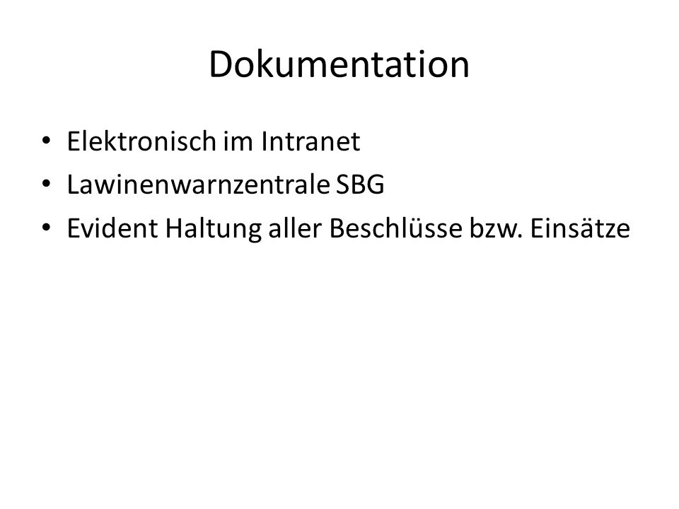 Dokumentation Elektronisch im Intranet Lawinenwarnzentrale SBG Evident Haltung aller Beschlüsse bzw.