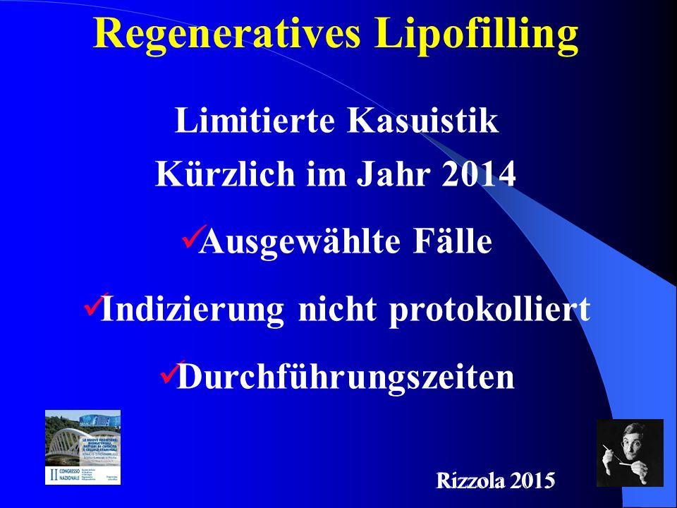 Regeneratives Lipofilling Limitierte Kasuistik Kürzlich im Jahr 2014 Ausgewählte Fälle Indizierung nicht protokolliert Durchführungszeiten Rizzola 2015