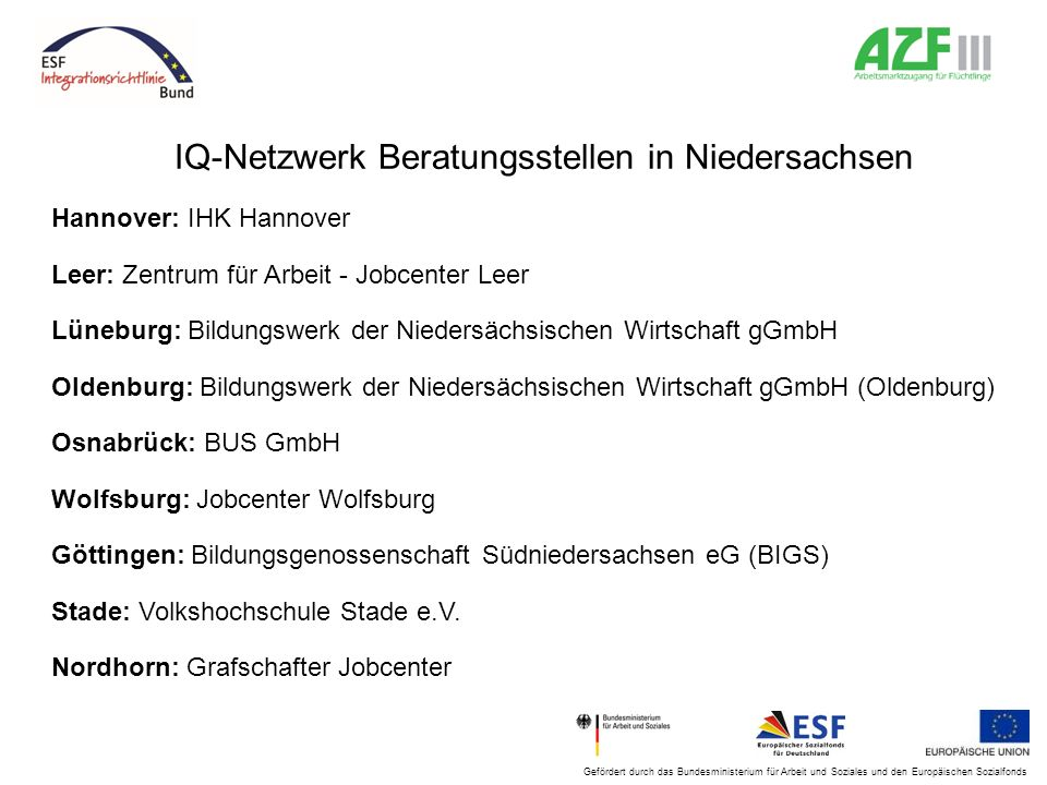 Gefördert durch das Bundesministerium für Arbeit und Soziales und den Europäischen Sozialfonds IQ-Netzwerk Beratungsstellen in Niedersachsen Hannover: