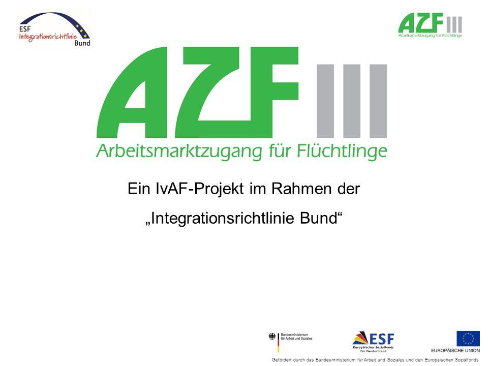 Ziele von AZF III individuelle Unterstützung von AsylbewerberInnen/Flüchtlingen: Beratung zu Aufenthaltssituation und Arbeitsmarktzugang Vermittlung in Arbeit und Ausbildung Vermittlung in ESF-BAMF-Sprachkurse Kompetenzfeststellung Bewerbungshilfen, Qualifikationsmaßnahmen Zusammenarbeit mit Multiplikatoren und Akteuren auf dem Arbeitsmarkt: Zugang zu Förderinstrumenten der Arbeitsagenturen und Jobcenter Informationen zur Zielgruppe verbreiten und Bewusstsein schärfen Öffentlichkeitsarbeit/Erstellen von Informationsmaterial Gefördert durch das Bundesministerium für Arbeit und Soziales und den Europäischen Sozialfonds
