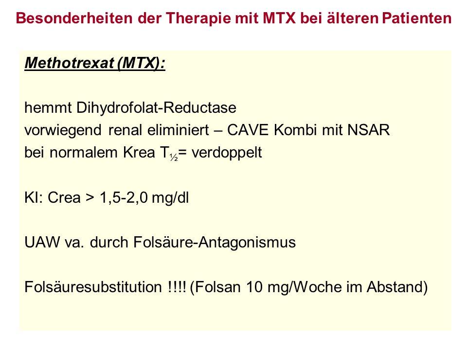Besonderheiten der Therapie mit MTX bei älteren Patienten Methotrexat (MTX): hemmt Dihydrofolat-Reductase vorwiegend renal eliminiert – CAVE Kombi mit