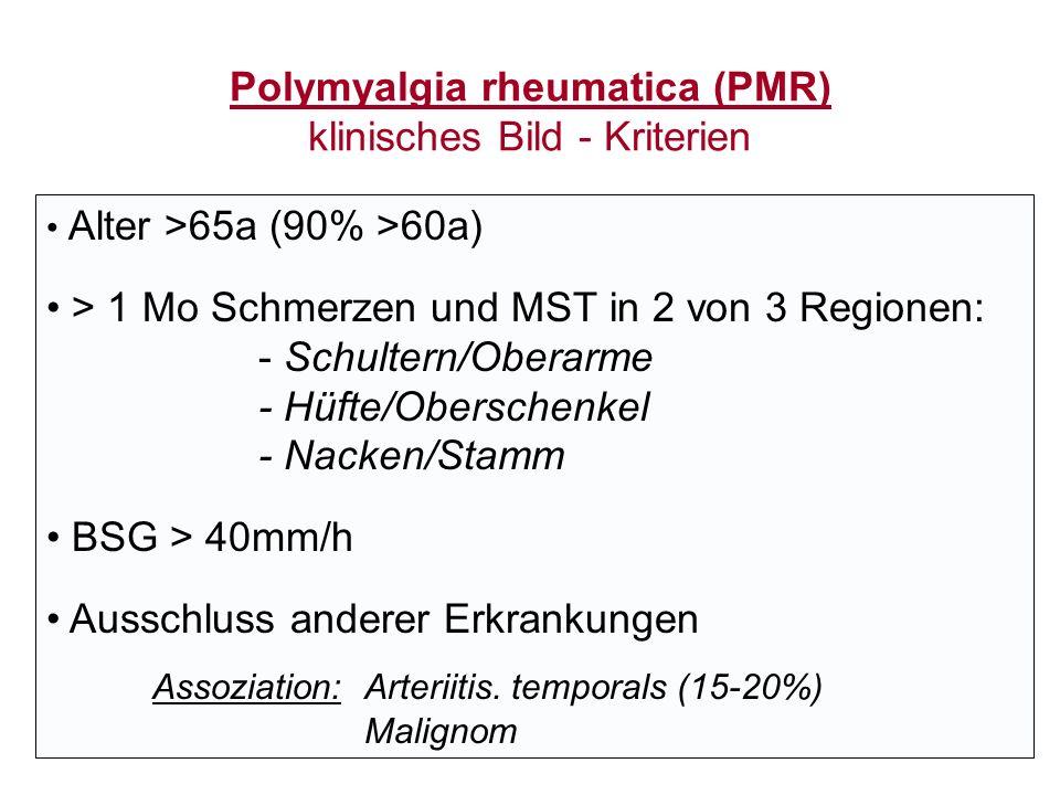 Polymyalgia rheumatica (PMR) klinisches Bild - Kriterien Alter >65a (90% >60a) > 1 Mo Schmerzen und MST in 2 von 3 Regionen: - Schultern/Oberarme - Hü