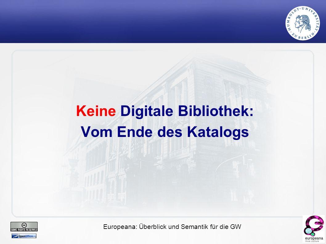 Europeana: Überblick und Semantik für die GW Keine Digitale Bibliothek: Vom Ende des Katalogs