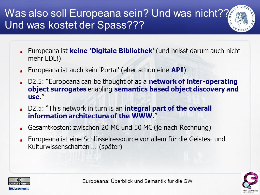 Europeana: Überblick und Semantik für die GW Was also soll Europeana sein.
