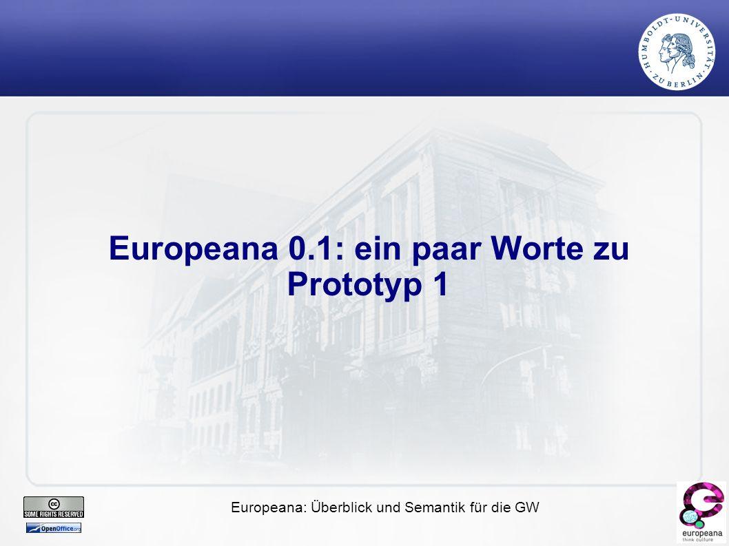 Europeana: Überblick und Semantik für die GW Europeana 0.1: ein paar Worte zu Prototyp 1