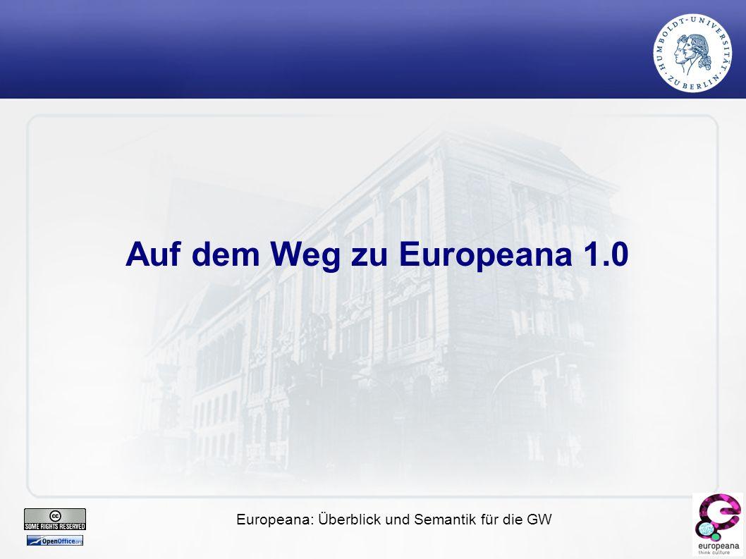 Europeana: Überblick und Semantik für die GW Auf dem Weg zu Europeana 1.0