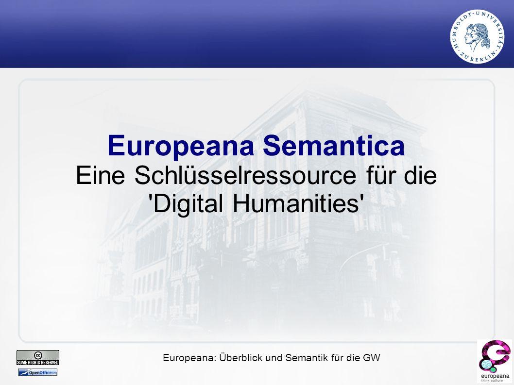 Europeana: Überblick und Semantik für die GW Europeana Semantica Eine Schlüsselressource für die Digital Humanities