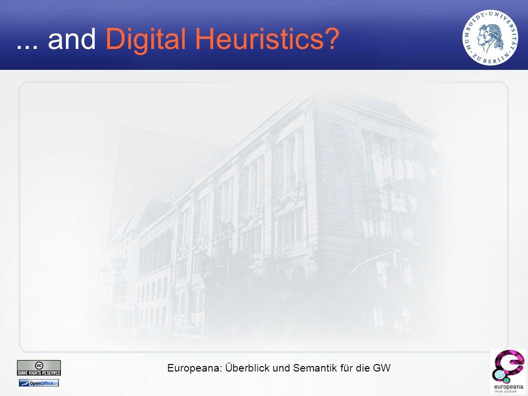 Europeana: Überblick und Semantik für die GW... and Digital Heuristics