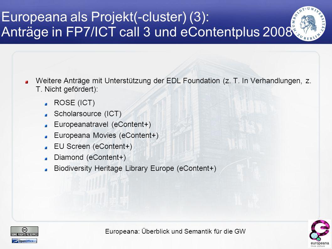 Europeana: Überblick und Semantik für die GW Europeana als Projekt(-cluster) (3): Anträge in FP7/ICT call 3 und eContentplus 2008 Weitere Anträge mit Unterstützung der EDL Foundation (z.