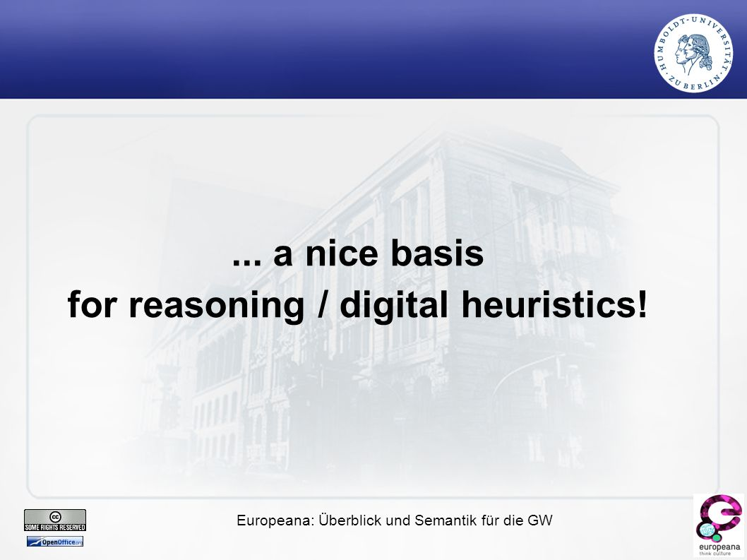 Europeana: Überblick und Semantik für die GW... a nice basis for reasoning / digital heuristics!