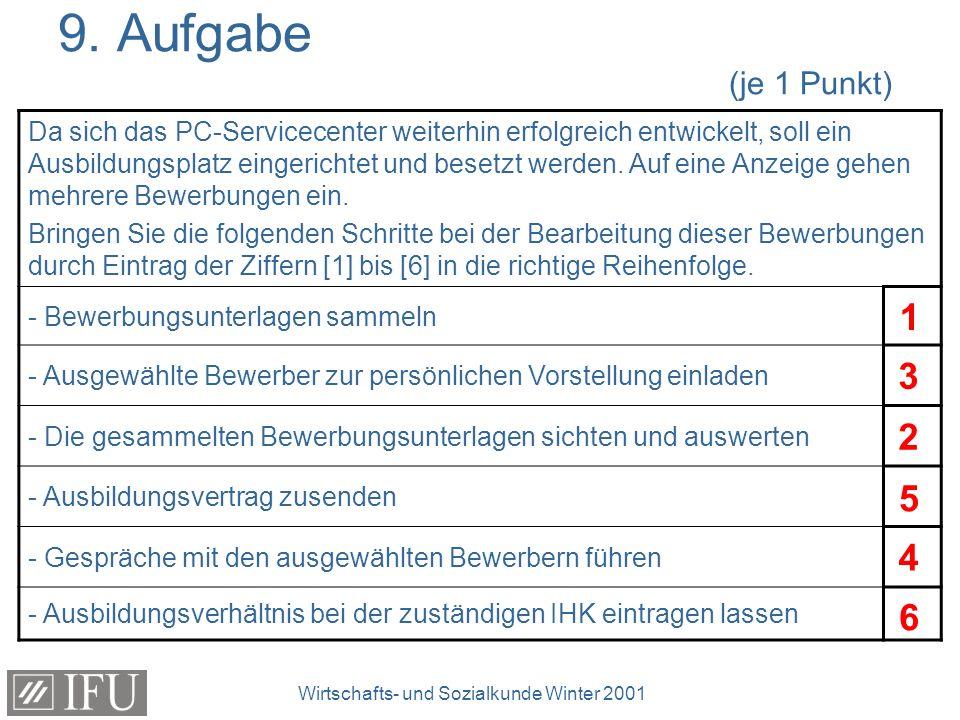 Wirtschafts- und Sozialkunde Winter 2001 9. Aufgabe (je 1 Punkt) Da sich das PC-Servicecenter weiterhin erfolgreich entwickelt, soll ein Ausbildungspl