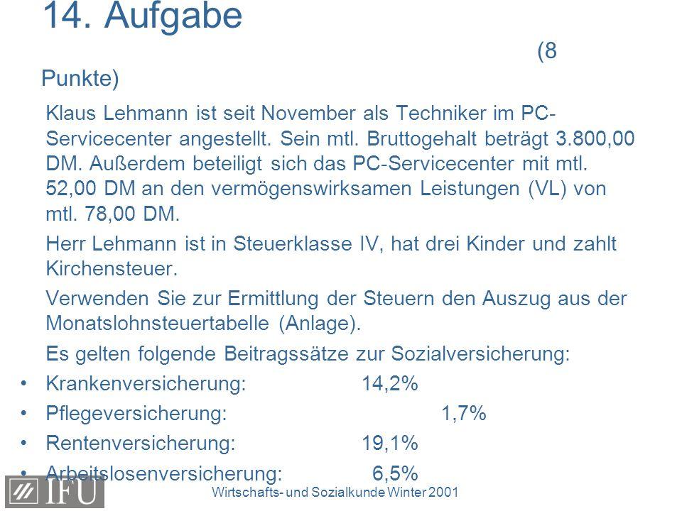 Wirtschafts- und Sozialkunde Winter 2001 14. Aufgabe (8 Punkte) Klaus Lehmann ist seit November als Techniker im PC- Servicecenter angestellt. Sein mt