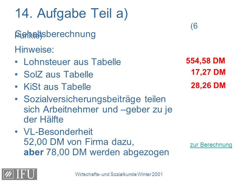 Wirtschafts- und Sozialkunde Winter 2001 14. Aufgabe Teil a) (6 Punkte) Gehaltsberechnung Hinweise: Lohnsteuer aus Tabelle SolZ aus Tabelle KiSt aus T
