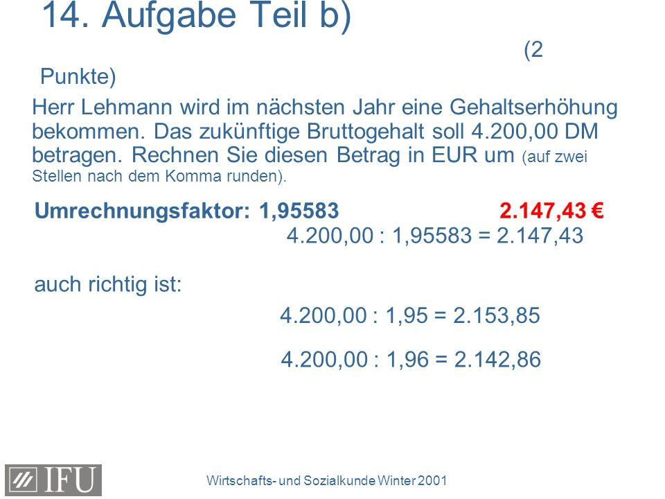 Wirtschafts- und Sozialkunde Winter 2001 14. Aufgabe Teil b) (2 Punkte) Herr Lehmann wird im nächsten Jahr eine Gehaltserhöhung bekommen. Das zukünfti