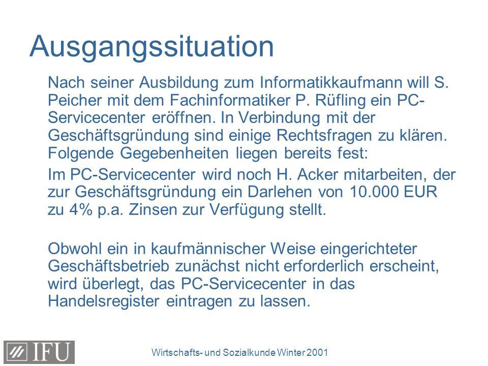 Wirtschafts- und Sozialkunde Winter 2001 Ausgangssituation Nach seiner Ausbildung zum Informatikkaufmann will S. Peicher mit dem Fachinformatiker P. R