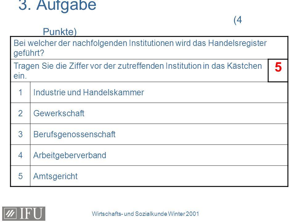 Wirtschafts- und Sozialkunde Winter 2001 3. Aufgabe (4 Punkte) Bei welcher der nachfolgenden Institutionen wird das Handelsregister geführt? Tragen Si