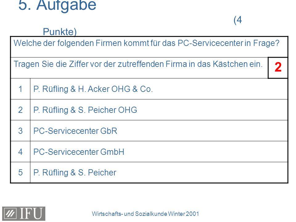 Wirtschafts- und Sozialkunde Winter 2001 5. Aufgabe (4 Punkte) Welche der folgenden Firmen kommt für das PC-Servicecenter in Frage? Tragen Sie die Zif