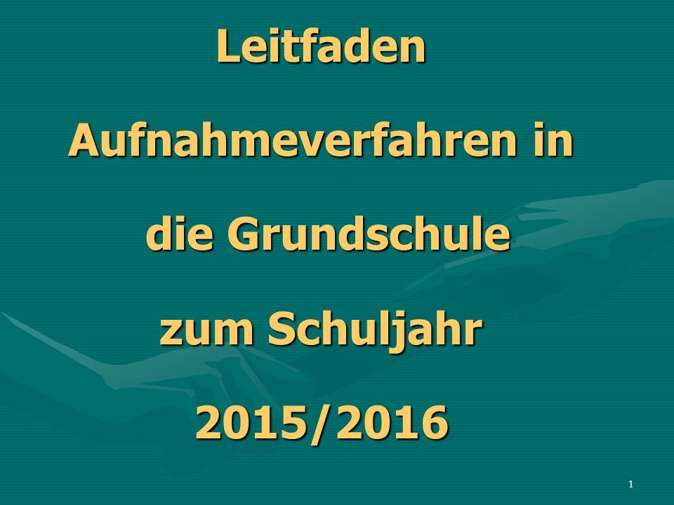 Leitfaden Aufnahmeverfahren in die Grundschule zum Schuljahr 2015/2016 1