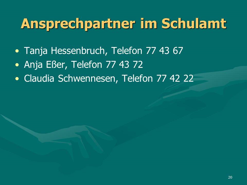 Ansprechpartner im Schulamt Tanja Hessenbruch, Telefon 77 43 67 Anja Eßer, Telefon 77 43 72 Claudia Schwennesen, Telefon 77 42 22 20