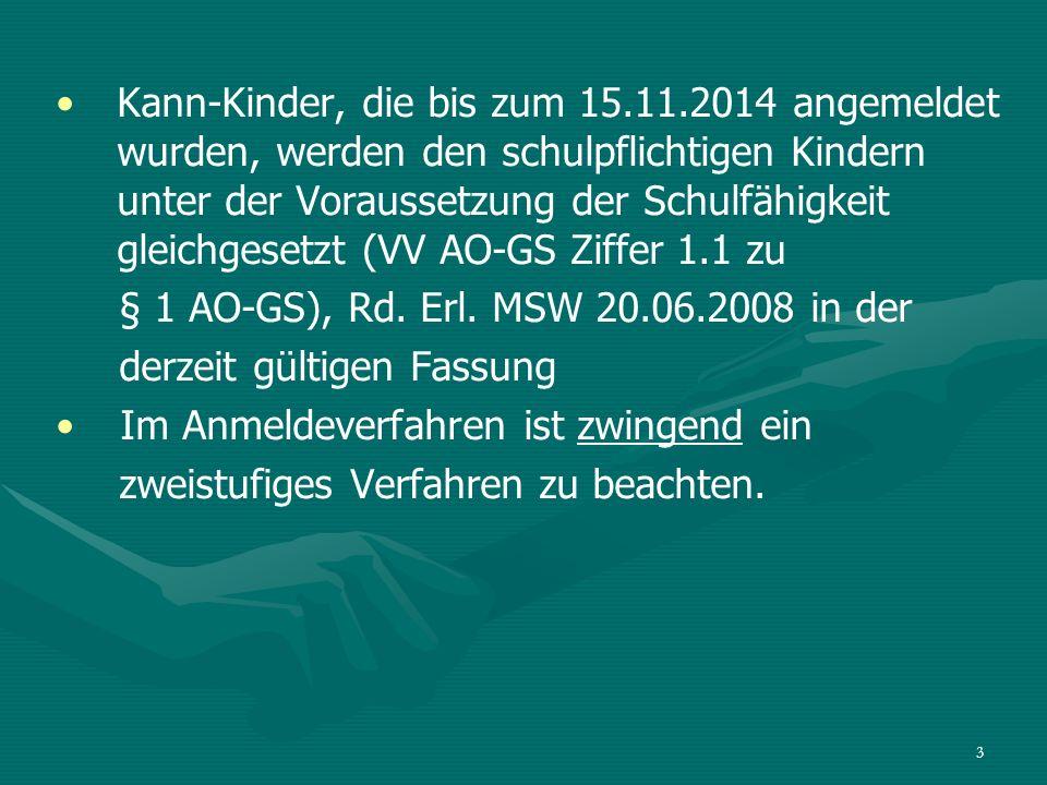 Kann-Kinder, die bis zum 15.11.2014 angemeldet wurden, werden den schulpflichtigen Kindern unter der Voraussetzung der Schulfähigkeit gleichgesetzt (VV AO-GS Ziffer 1.1 zu § 1 AO-GS), Rd.