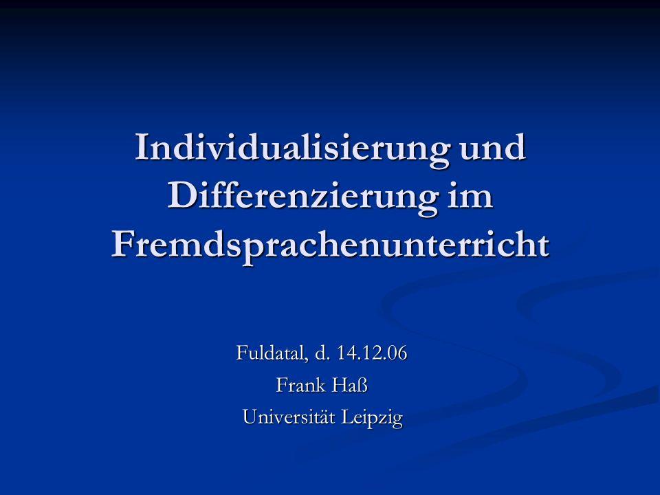 Individualisierung und Differenzierung im Fremdsprachenunterricht Fuldatal, d. 14.12.06 Frank Haß Universität Leipzig