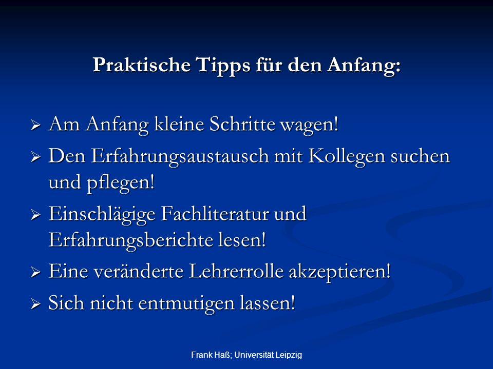 Frank Haß; Universität Leipzig Praktische Tipps für den Anfang:  Am Anfang kleine Schritte wagen!  Den Erfahrungsaustausch mit Kollegen suchen und p