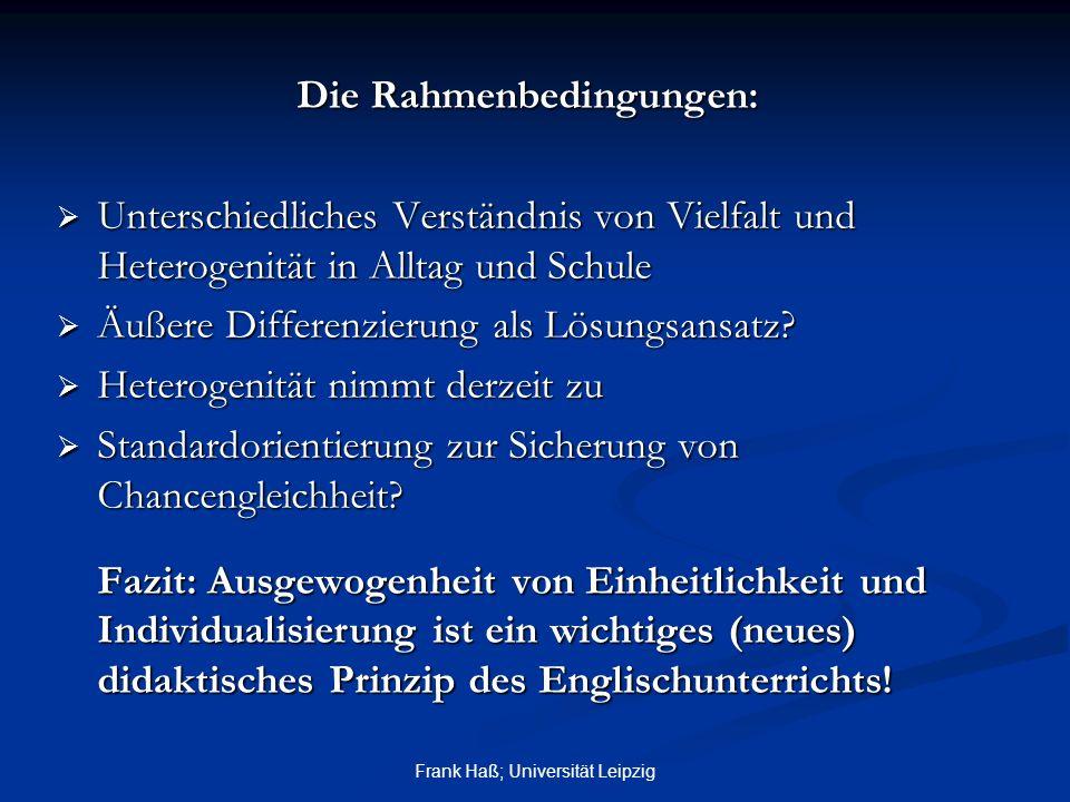 Frank Haß; Universität Leipzig Die Rahmenbedingungen:  Unterschiedliches Verständnis von Vielfalt und Heterogenität in Alltag und Schule  Äußere Dif