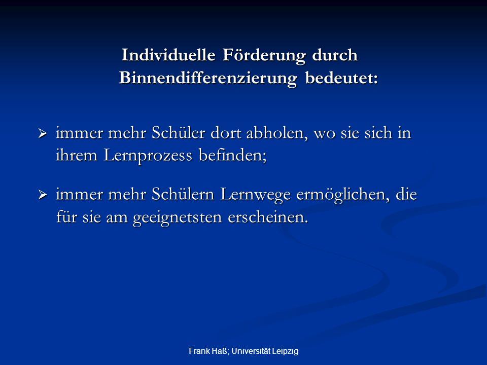 Frank Haß; Universität Leipzig Individuelle Förderung durch Binnendifferenzierung bedeutet:  immer mehr Schüler dort abholen, wo sie sich in ihrem Le