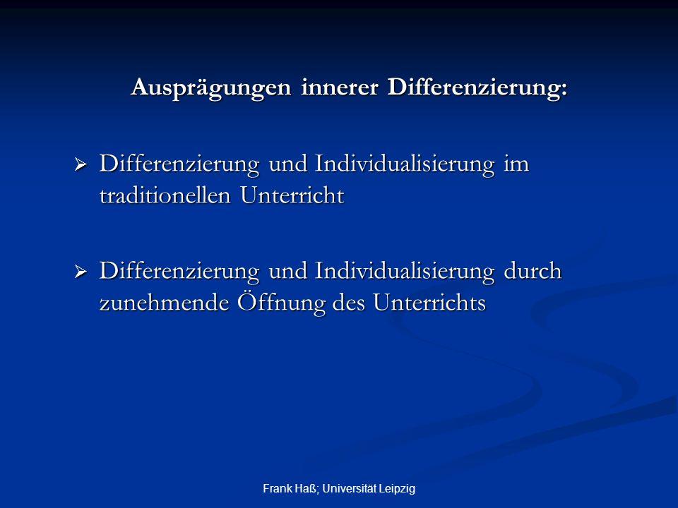 Frank Haß; Universität Leipzig Ausprägungen innerer Differenzierung:  Differenzierung und Individualisierung im traditionellen Unterricht  Differenz
