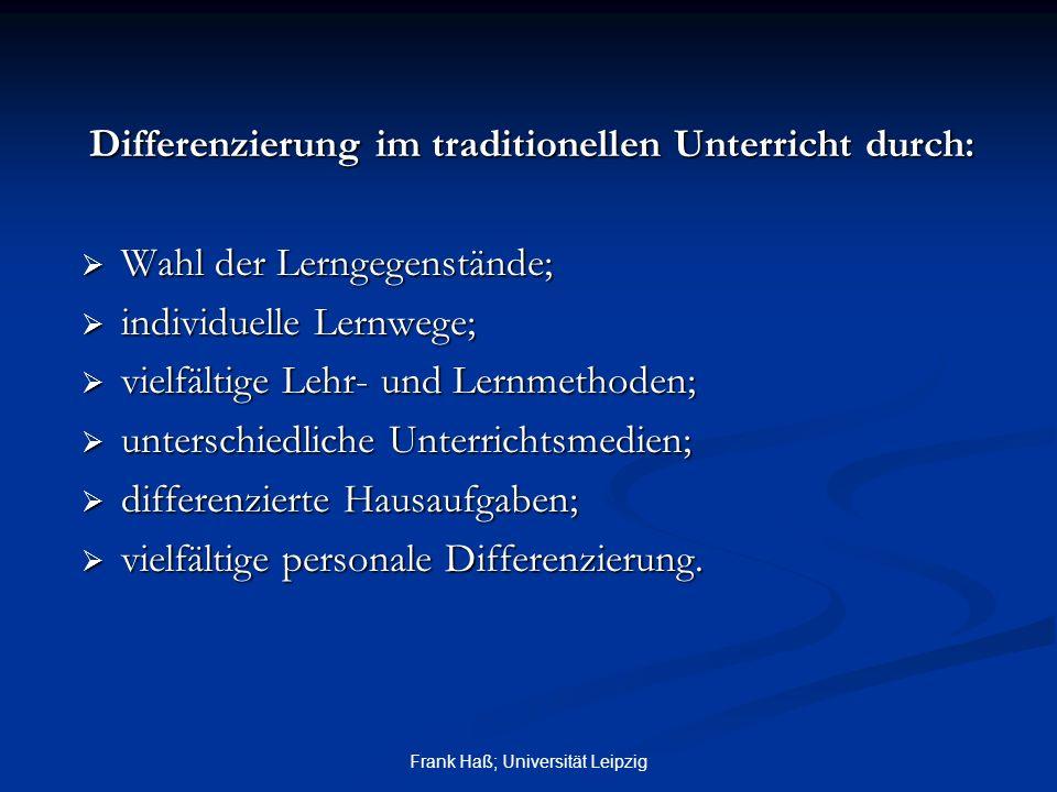 Frank Haß; Universität Leipzig Differenzierung im traditionellen Unterricht durch:  Wahl der Lerngegenstände;  individuelle Lernwege;  vielfältige