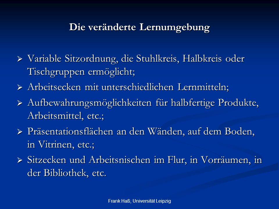 Frank Haß; Universität Leipzig Die veränderte Lernumgebung  Variable Sitzordnung, die Stuhlkreis, Halbkreis oder Tischgruppen ermöglicht;  Arbeitsec