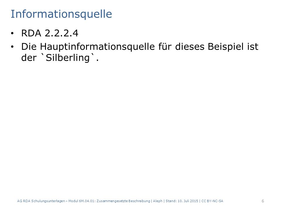 Informationsquelle RDA 2.2.2.4 Die Hauptinformationsquelle für dieses Beispiel ist der `Silberling`.
