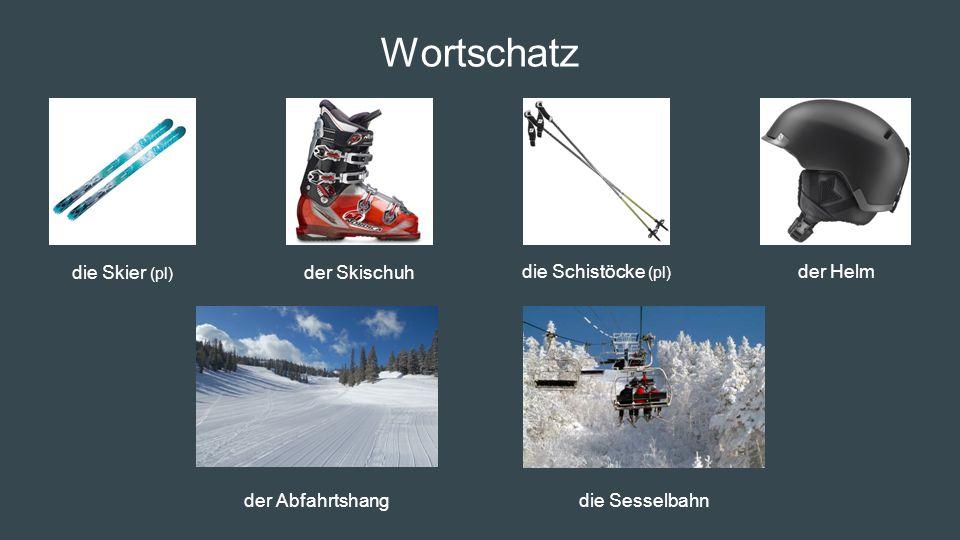Wortschatz die Skier (pl) der Skischuh die Schistöcke (pl) der Helm der Abfahrtshangdie Sesselbahn