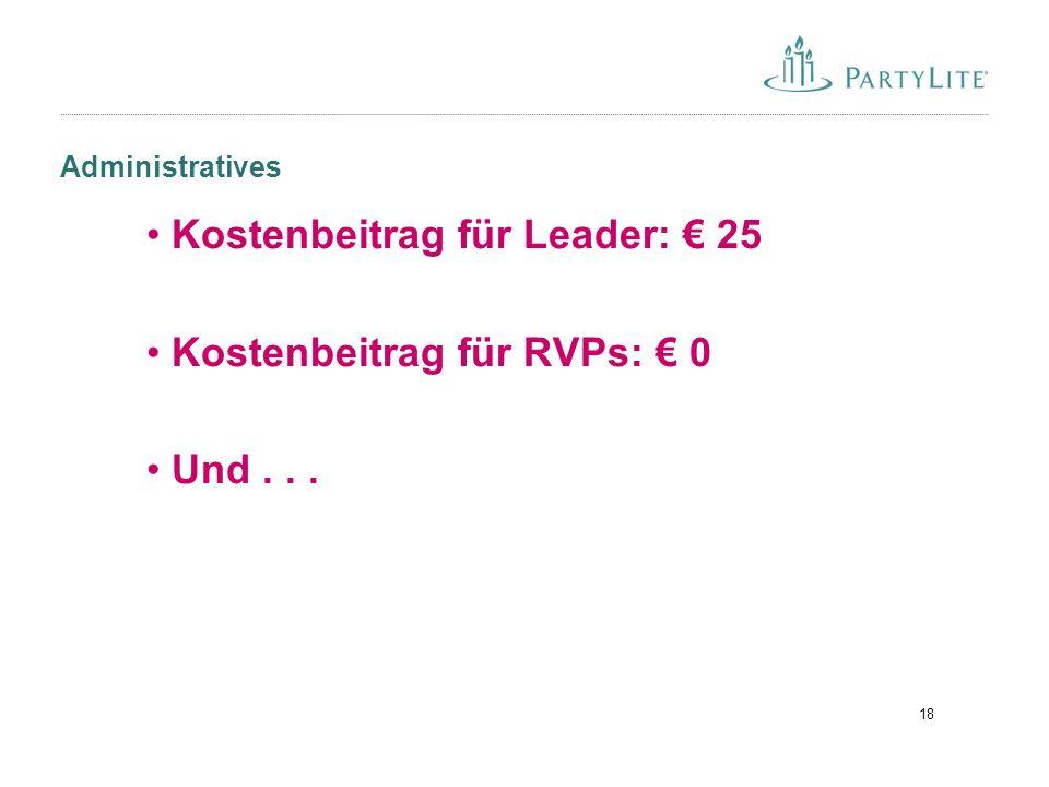 18 Administratives Kostenbeitrag für Leader: € 25 Kostenbeitrag für RVPs: € 0 Und...