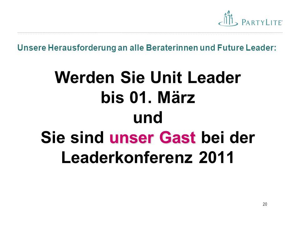 20 Unsere Herausforderung an alle Beraterinnen und Future Leader: unser Gast Werden Sie Unit Leader bis 01.