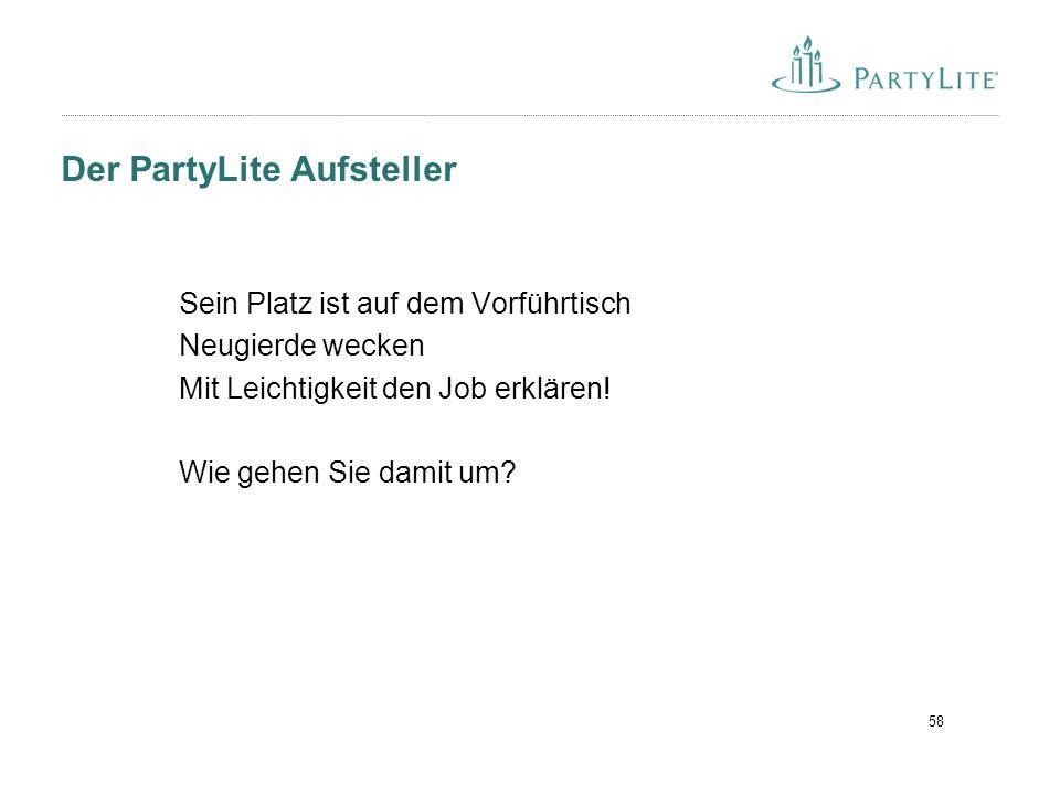58 Der PartyLite Aufsteller Sein Platz ist auf dem Vorführtisch Neugierde wecken Mit Leichtigkeit den Job erklären.