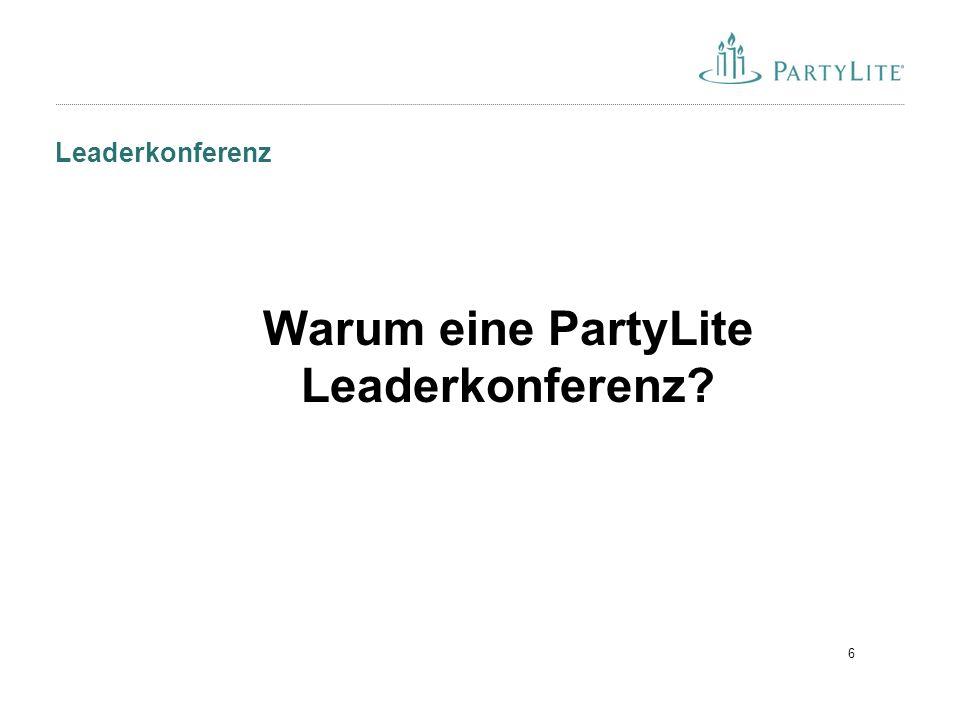 6 Leaderkonferenz Warum eine PartyLite Leaderkonferenz?