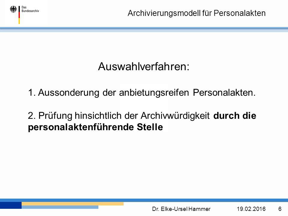 Archivierungsmodell für Personalakten Dr. Elke-Ursel Hammer19.02.2016 6 Auswahlverfahren: 1.