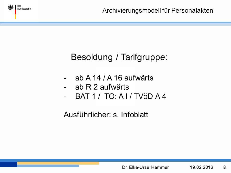 Archivierungsmodell für Personalakten Dr. Elke-Ursel Hammer19.02.2016 8 Besoldung / Tarifgruppe: -ab A 14 / A 16 aufwärts -ab R 2 aufwärts -BAT 1 / TO
